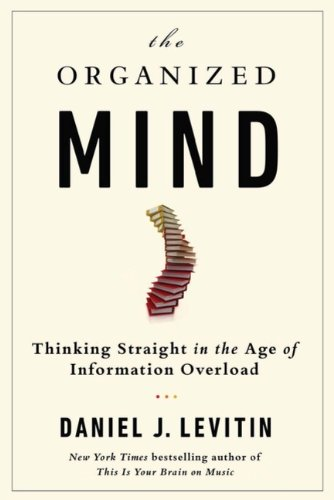 9780670067640: The Organized Mind: Thinking Straight in the Age of Information Overload