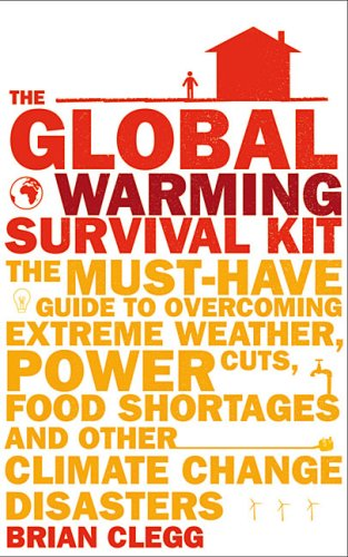 9780670067831: Global Warming Survival Kit: The Must Have Gde To Overcoming Extrm Weather Pwr Cuts Food Shrt