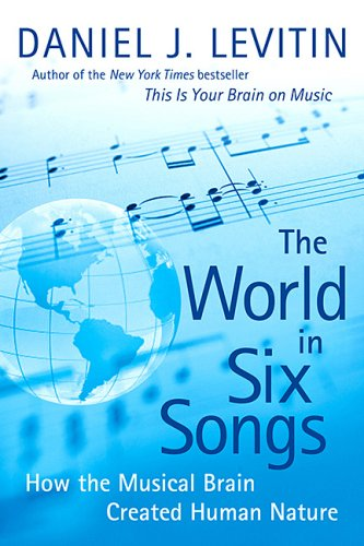 9780670067886: The World in Six Songs: How The Musical Brain Created Human Nature