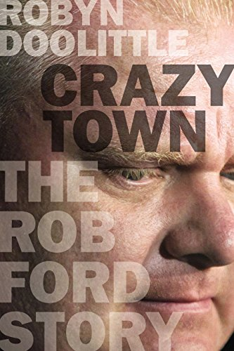 Crazy Town: The Rob Ford Story [SIGNED CANADIAN 1ST/1ST]: Doolittle, Robyn