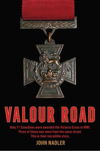 Valour Road: Only 71 Canadians Were Awarded The Victoria Cross In Wwi Three: Nadler, John