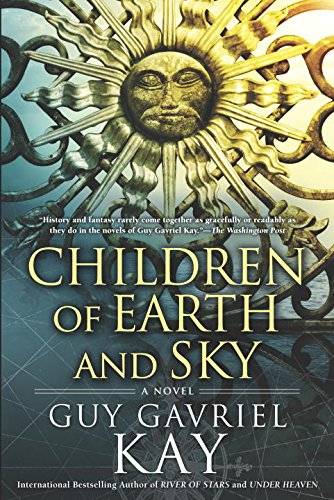 Children Of Earth And Sky (Signed, First: Kay, Guy Gavriel