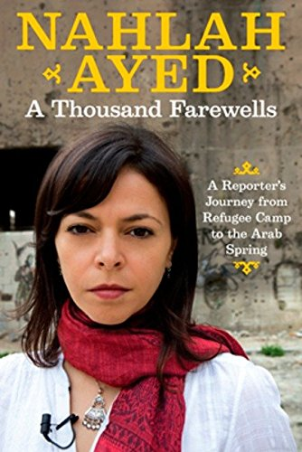 9780670069095: A Thousand Farewells: A Reporter's Journey From Refugee Camp To The Arab Spring