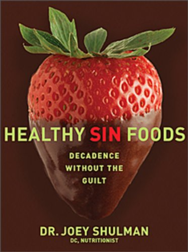 HEALTHY SIN FOODS Decadence Without the Guilt