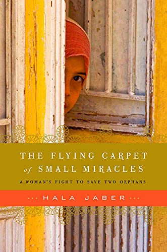 9780670069613: The Flying Carpet of Small Miracles: A Woman's Fight To Save Two Orphans