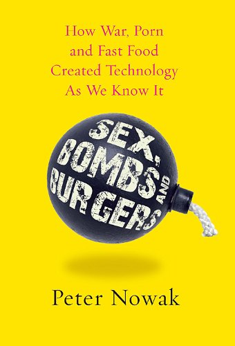9780670069668: Sex Bombs and Burgers: How War Porn And Fast Food Created Technology As We Know It