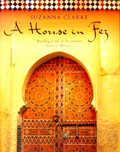 9780670070350: A House in Fez: Building a Life in the Ancient Heart of Morocco