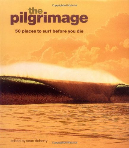 9780670070855: The Pilgrimage: 50 Places to Surf Before You Die