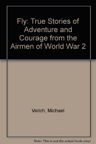 9780670071838: Fly: True Stories of Adventure and Courage from the Airmen of World War 2