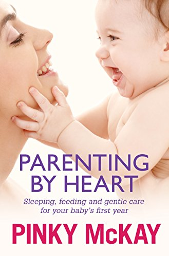 9780670075089: Parenting by Heart: Sleeping, Feeding and Gentle Care for your Baby's First Year