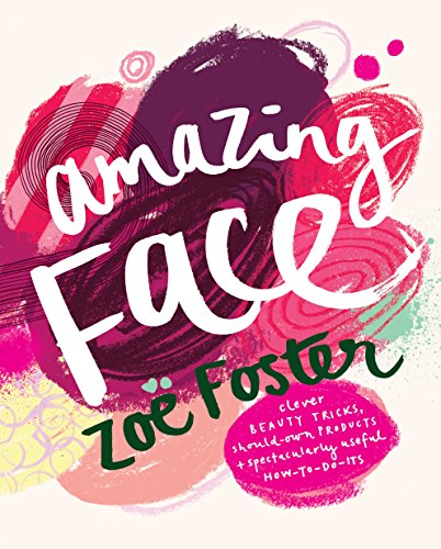 9780670075256: Amazing Face: Clever Beauty Tricks, Should-Own Products + Spectacularly Useful H