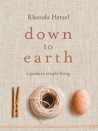 Down to Earth: A Guide to Simple: Rhonda Hetzel