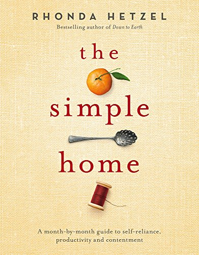 9780670079025: The Simple Home: A Month-by-Month Guide to Self-Reliance, Productivity and Contentment