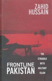 Frontline Pakistan - The Struggle with Militant Islam: Zahid Hussain
