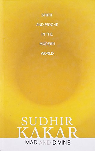Mad and Divine: Spirit and Psyche in the Modern World: Sudhir Kakar