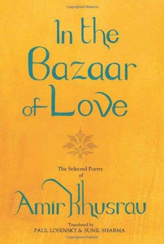 9780670082360: In the Bazaar of Love: The Selected Poetry of Amir Khusrau