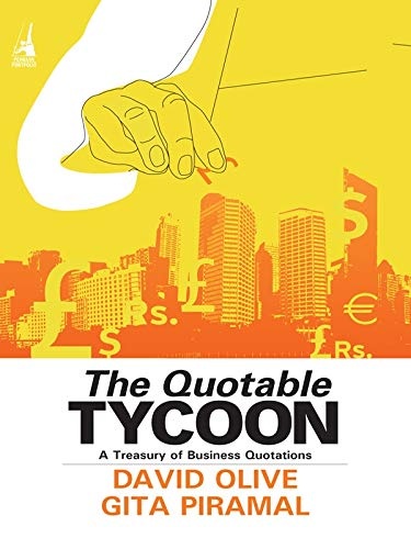 The Quotable Tycoon: A Treasury of Business: David Olive and