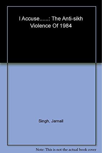 I Accuse: The Anti-Sikh Violence of 1984: Jarnail Singh