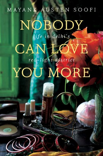 9780670084142: Nobody Can Love You More: Life in Delhi s Red Light District