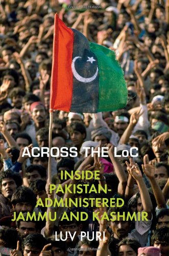 Across the LoC: Inside Pakistan-Administered Jammu and: Luv Puri