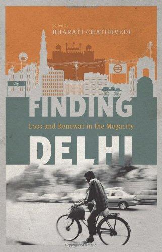 Finding Delhi Loss and Renewal in the Megacity: Bharati Chaturvedi (Ed.)