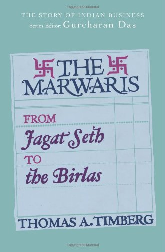 The Marwaris: From Jagat Seth to the Birlas: Thomas A. Timberg