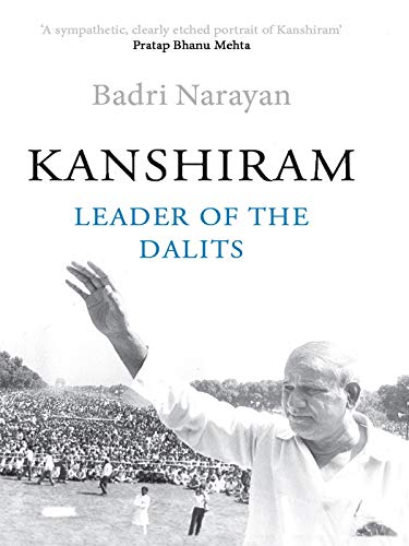 Kanshiram : Leader of the Dalits: Badri Narayan