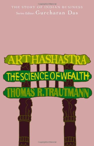 Arthashastra: The Science of Wealth: The Story of Indian Business: T. Trautmann