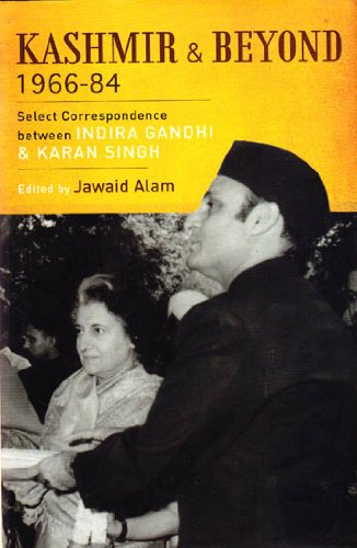 Kashmir and Beyond 1966-84: Select Correspondence Between Indira Gandhi and Karan Singh: Jawaid ...