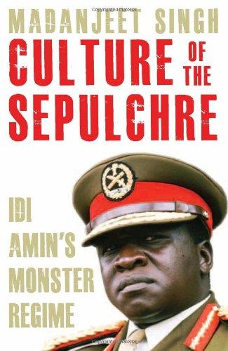 Culture of the Sepulchre: Idi Amin`s Monster Regime: Madanjeet Singh