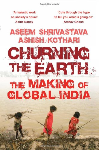 Churning the Earth: The Making of Global India: Aseem Shrivastava,Ashish Kothari