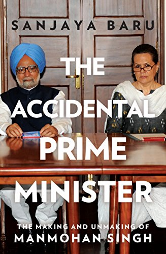 9780670086740: The Accidental Prime Minister: The Making and Unmaking of Manmohan Singh