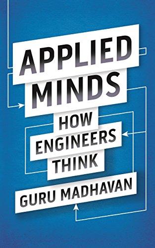 Applied Minds: How Engineers Think: Guruprasad Madhavan