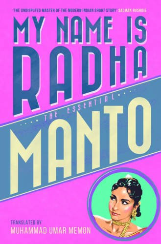 My Name is Radha: .The Essential. Manto: Saadat Hasan Manto