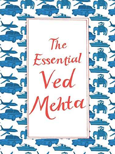 The Essential Ved Mehta: Ved Mehta
