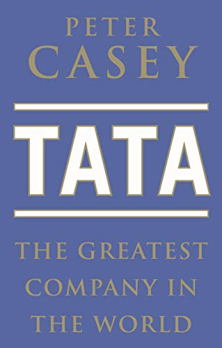 The Greatest Company in the World?: The Story of TATA: Peter Casey
