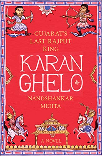 Karan Ghelo: Gujarat`s Last Rajput King: Nandshankar Mehta (Author), Tulsi Vatsal & Aban Mukherji (...