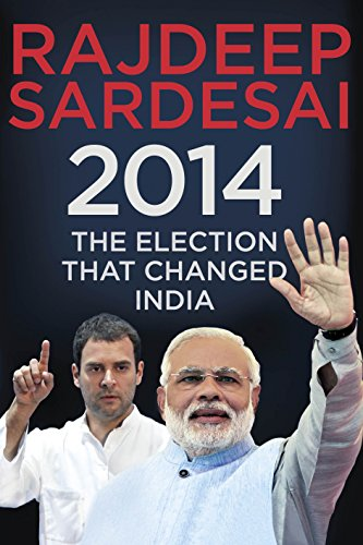2014: The Election that Changed India: Rajdeep Sardesai