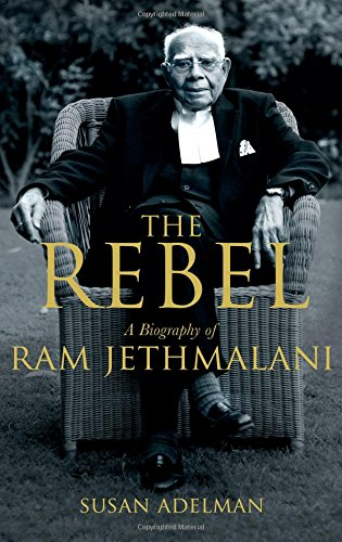 The Rebel: A Biography of Ram Jethmalani: Susan Adelman