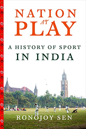 Nation at Play: A History of Indian Sport: Ronojoy Sen