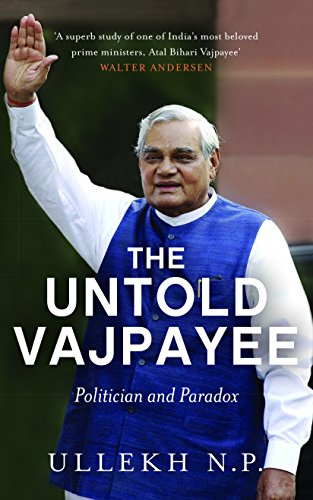 The Untold Vajpayee The Life and Times of a Poet Politician: N.P. Ullekh