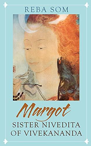 Margot: Sister Nivedita of Vivekananda: Reba Som