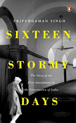 9780670092871: Sixteen Stormy Days: The Story of the First Amendment of the Constitution of India