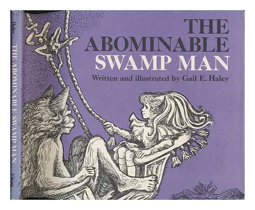 The Abominable Swamp Man / Written and: Haley, Gail E.