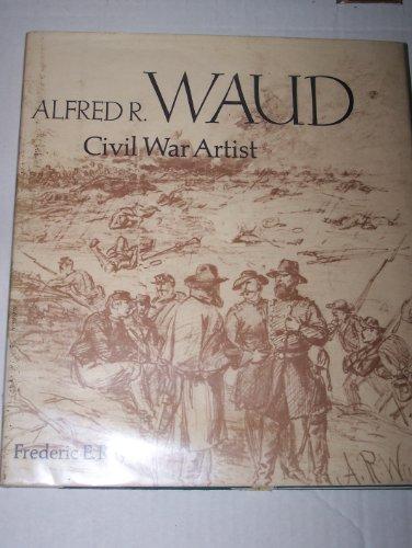 Alfred R. Waud: Civil War Artist: Ray, Frederic R.