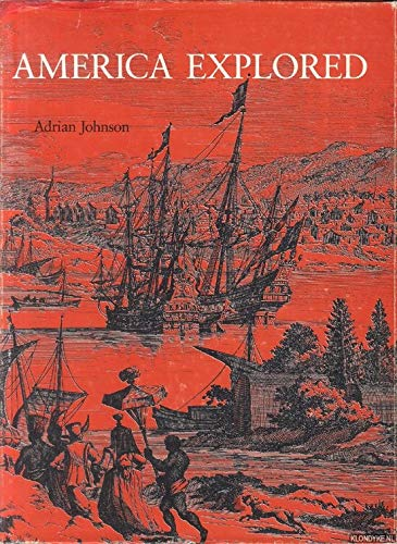 America Explored: A Cartographical History of the Exploration of North America: Johnson, Adrian ...
