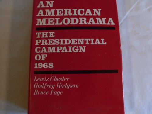 American Melodrama: The Presidential Campaign of 1968: Chester, Lewis; Hodgson, Godfrey; Page, ...