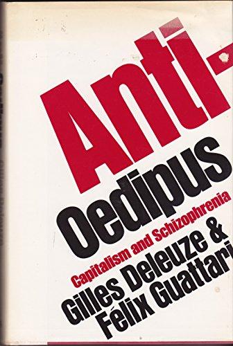 Anti-Oedipus: Capitalism and Schizophrenia: Deleuze, Gilles; Guattari, Felix