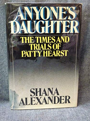 ANYONE'S DAUGHTER: THE TIMES AND TRIALS OF PATTY HEARST