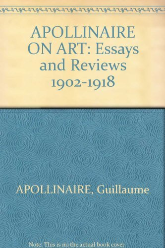 Apollinaire on Art: Essays and Reviews 1902-1918.: Art Essays] Apollinaire, Guillaume, edited by ...